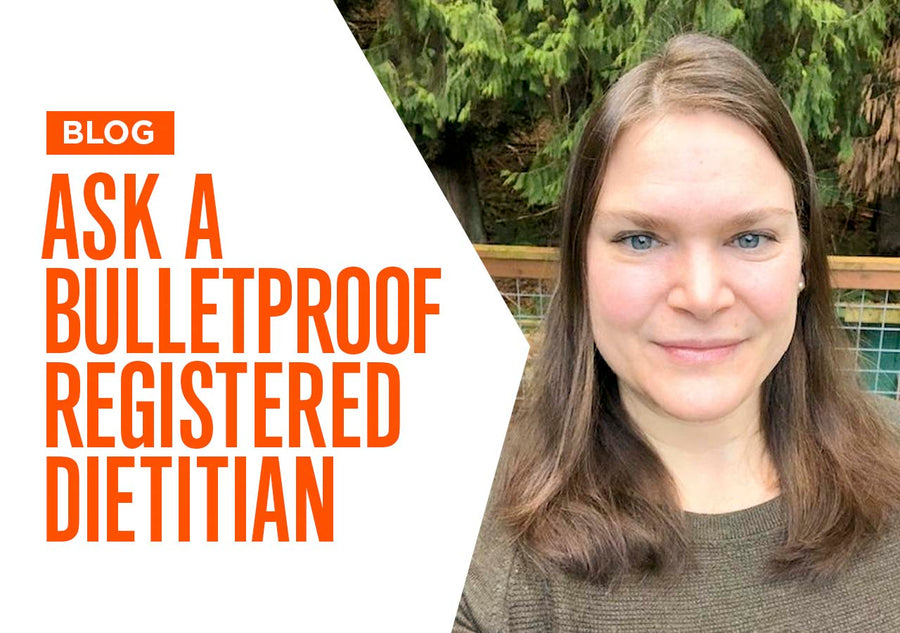 Ask a Bulletproof Registered Dietitian
