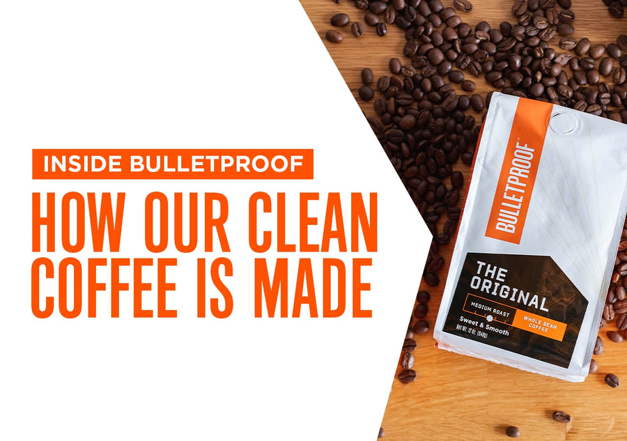 Inside Bulletproof: How Our Clean Coffee Is Made