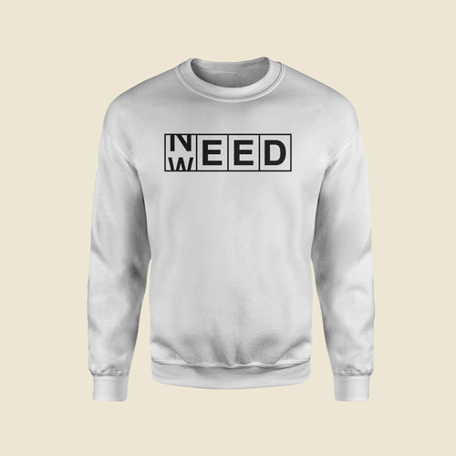 Need Weed White Sweatshirt