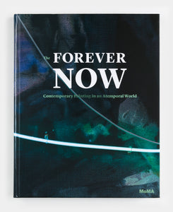 The Forever Now: Contemporary Painting in an Atemporal World