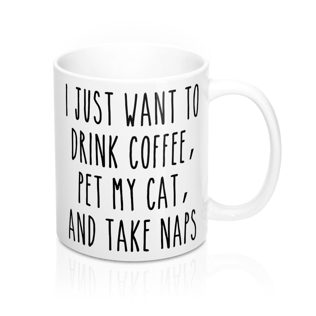 I Just Want To Drink Coffee, Pet My Cat Mug