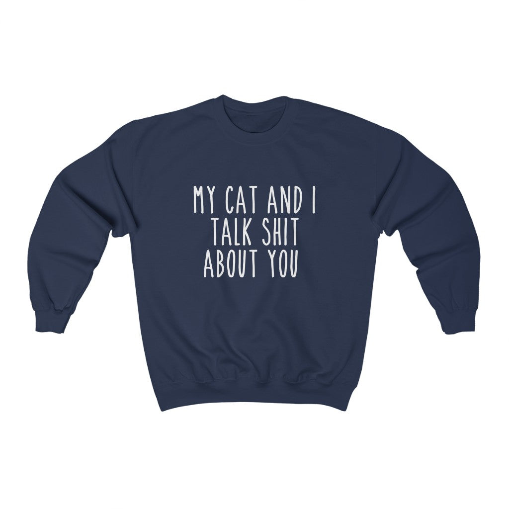 My Cat And I Talk Sh!t About You Sweatshirt