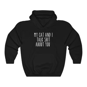 My Cat And I Talk Sh!t About You Hooded Sweatshirt