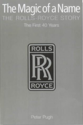 The Magic of a Name: The Rolls-Royce Story, Part 1: The First Forty Years: The First Forty Years Pt. 1