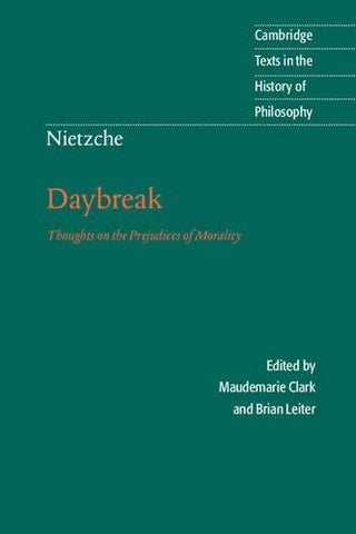 Nietzsche: Daybreak: Thoughts on the Prejudices of Morality (Cambridge Texts in the History of Philosophy)