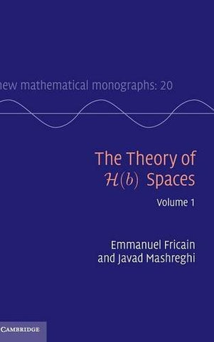 The Theory of H(b) Spaces: Volume 1 (New Mathematical Monographs)