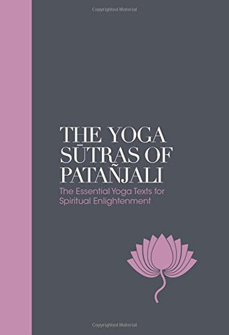 The Yoga Sutras of Patajali Sacred Texts: The Essential Yoga Texts for Spiritual Enlightenment