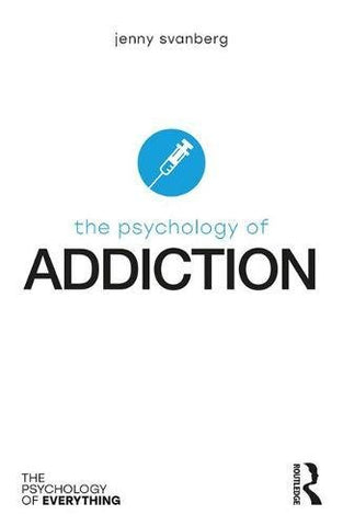 The Psychology of Addiction (The Psychology of Everything)