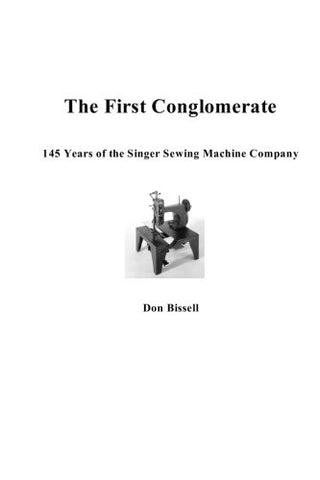 The First Conglomerate 145 Years of the Singer Sewing Machine Company