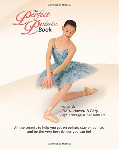 The Perfect Pointe Book: All you need to get on pointe, stay on pointe and be the very best dancer you can be!: Volume 1