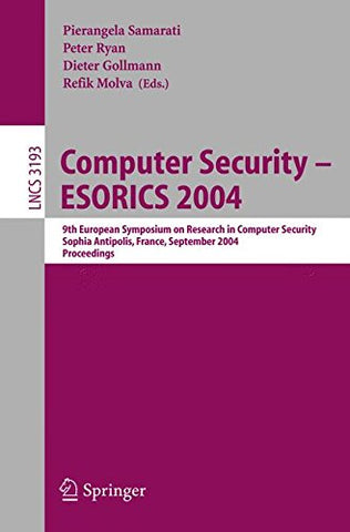 Computer Security - ESORICS 2004: 9th European Symposium on Research Computer Security, Sophia Antipolis, France, September 13-15, 2004. Proceedings: ... (Lecture Notes in Computer Science)