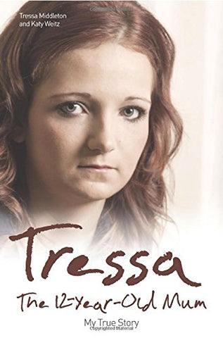 Tressa: The 12 Year Old Mum: My True Story