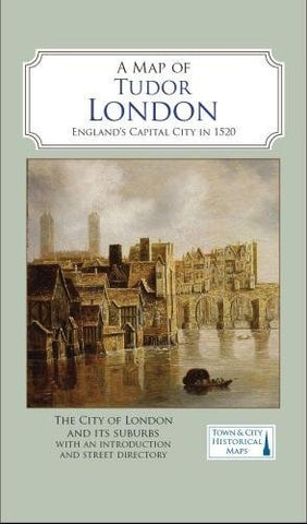 A Map of Tudor London: England's Capital City in 1520 (Town & City Historical Maps)