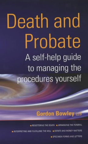 Death And Probate: A self-help guide to managing the procedures yourself: Manage the Legal and Financial Side of Death Yourself