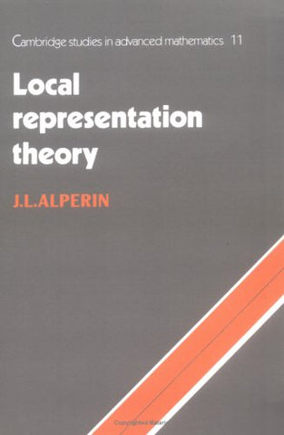 Local Representation Theory: Modular Representations as an Introduction to the Local Representation Theory of Finite Groups (Cambridge Studies in Advanced Mathematics)