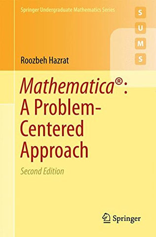 Mathematica: A Problem-Centered Approach (Springer Undergraduate Mathematics Series)