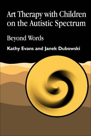 Art Therapy with Children on the Autistic Spectrum: Beyond Words (Arts Therapies)