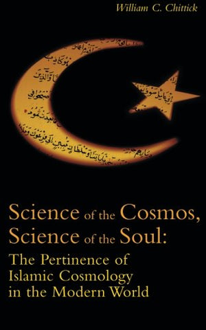 Science of the Cosmos, Science of the Soul: Pertinence of Islamic Cosmology in the Modern World