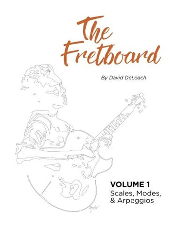 The Fretboard: Volume 1: Scales, Modes, and Arpeggios