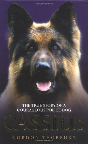 Cassius: The True Story of a Courageous Police Dog: The True Story of World's Greatest Police Dog