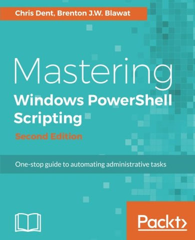 Mastering Windows PowerShell Scripting - Second Edition: One-stop guide to automating administrative tasks