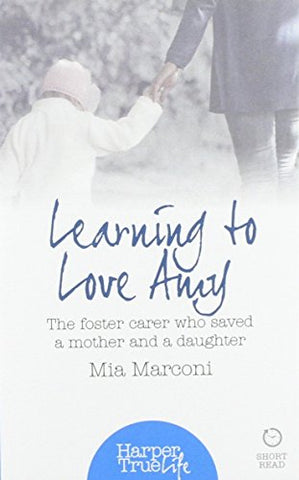 Learning to Love Amy: The foster carer who saved a mother and a daughter (HarperTrue Life  A Short Read)