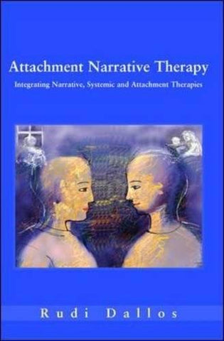 Attachment narrative therapy: Integrating Systemic, Narrative and Attachment Approaches