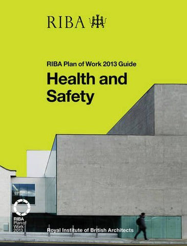 Health and Safety: RIBA Plan of Work 2013 Guide (Riba Plan of Work 2013 Guides)