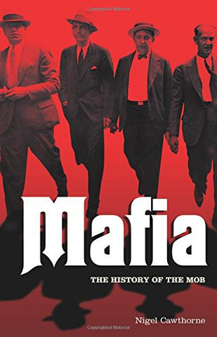 Mafia: The Complete History of a Criminal World