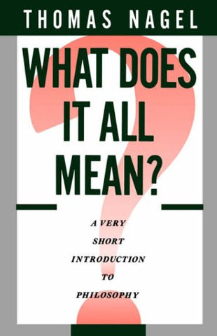 What Does It All Mean: A Very Short Introduction to Philosophy