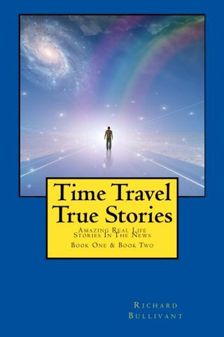 Time Travel True Stories: Amazing Real Life Stories In The News: 1-2 (Book 1 & 2)