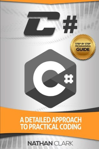 C#: A Detailed Approach to Practical Coding: Volume 2 (Step-By-Step C#)