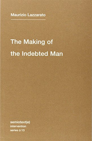 The Making of the Indebted Man: Essay on the Neoliberal Condition (Semiotext(e)/Intervention Series)