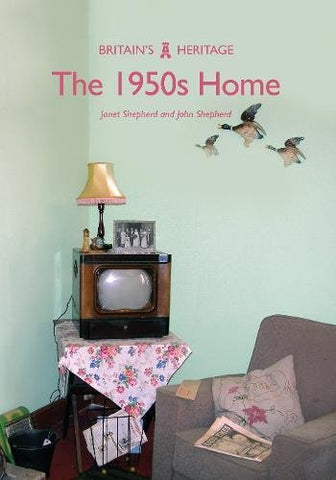 The 1950s Home (Britain's Heritage Series)