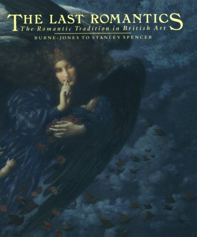 The Last Romantics: Romantic Tradition in British Art - Burne-Jones to Stanley Spencer