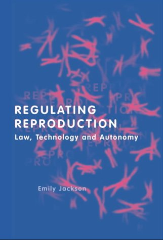 Regulating Reproduction: Law, Technology and Autonomy