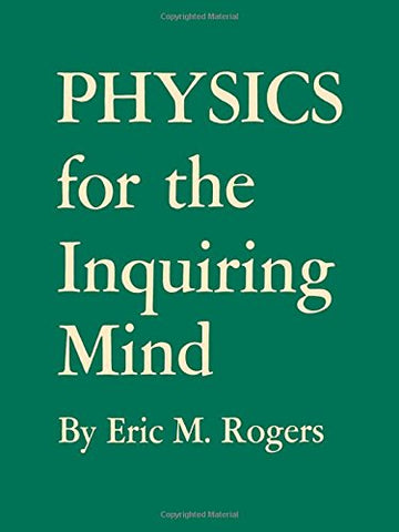 PHYSICS FOR THE INQUIRING MIND: THE METHODS, NATURE & PHILOS