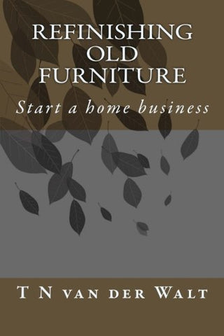 Refinishing Old Furniture: Start a home business