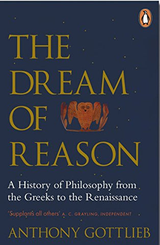 The Dream of Reason: A History of Western Philosophy from the Greeks to the Renaissance