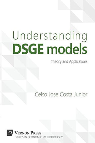 Understanding Dsge Models: Theory and Applications (Vernon Series in Economic Methodology)