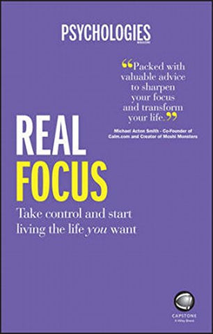 Real Focus - Take Control and Start Living the Life You Want
