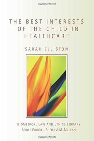 The Best Interests of the Child in Healthcare (Biomedical Law & Ethics Library)