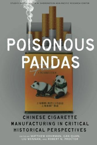 Poisonous Pandas: Chinese Cigarette Manufacturing in Critical Historical Perspectives (Studies of the Walter H. Shorenstein Asia-Pacific Research Center)