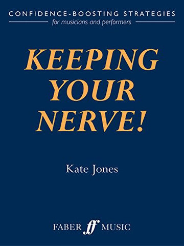 Keeping Your Nerve!: Confidence Boosting Strategies for the Performer (Faber Edition)