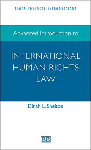Advanced Introduction to International Human Rights Law (Elgar Advanced Introductions Series)