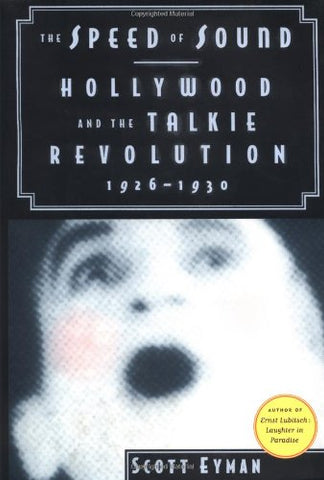 The Speed of Sound: Hollywood and the Talkie Revolution, 1926-30