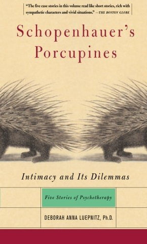Schopenhauer's Porcupines: Intimacy and Its Dilemmas: Intimacy and Its Dilemmas - Five Stories of Psychotherapy