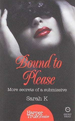 Bound to Please: More secrets from a submissive (HarperTrue Desire  A Short Read)