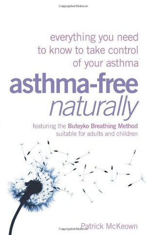 Asthma-Free Naturally: Everything You Need to Know to Take Control of Your Asthma