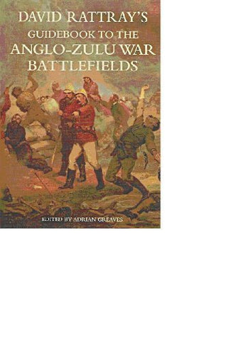 David Rattray's Guidebook to the Anglo-Zulu War Battlefields